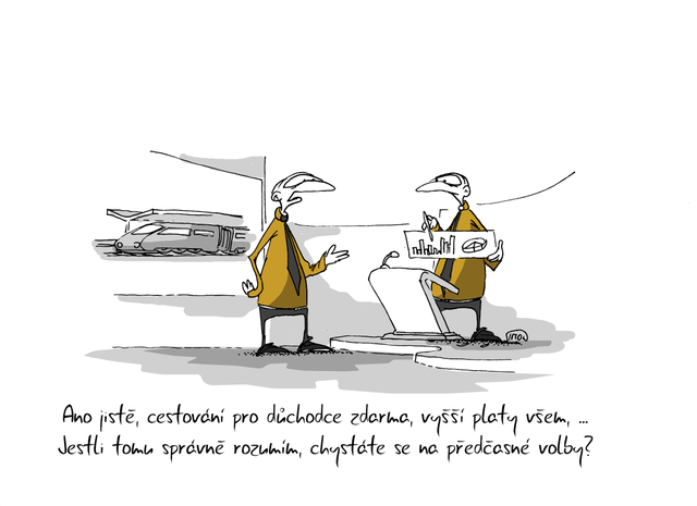 Kreslený vtip: Ano jistě, cestování pro důchodce zdarma, vyšší platy všem, ... jestli tomu dobře rozumím, chystáte se na předčasné volby? Autor: Marek Simon